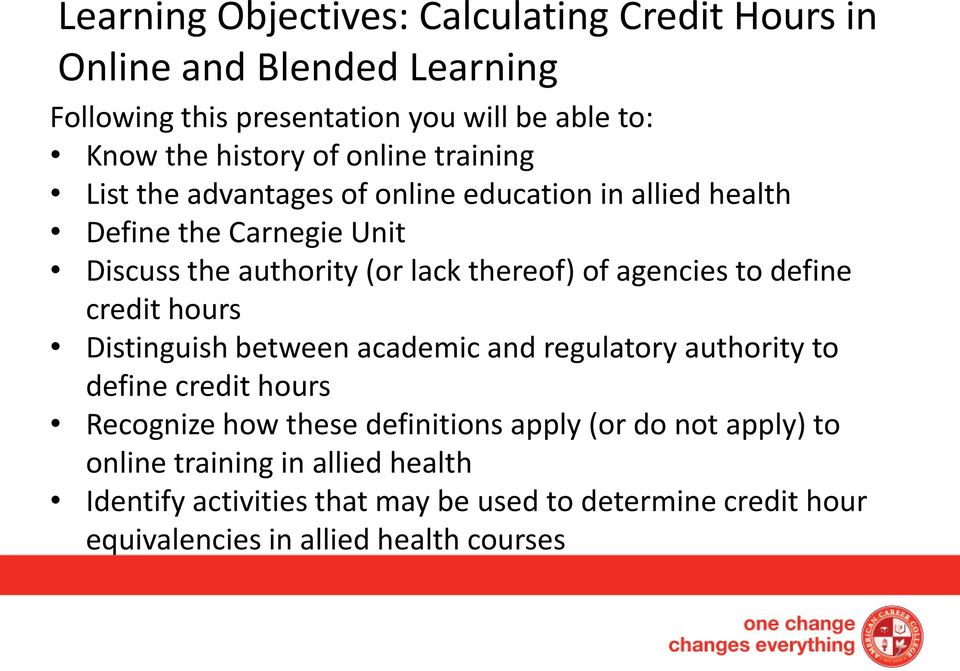 agencies to define credit hours Distinguish between academic and regulatory authority to define credit hours Recognize how these definitions apply