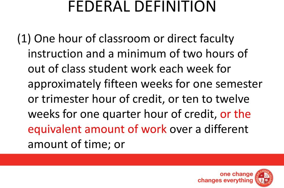 weeks for one semester or trimester hour of credit, or ten to twelve weeks for one