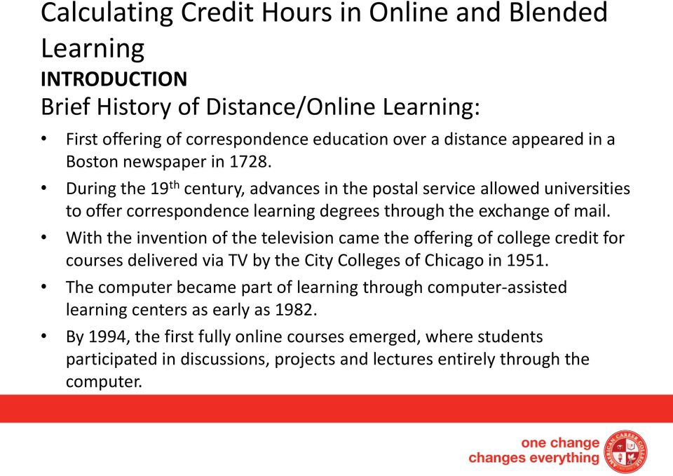 With the invention of the television came the offering of college credit for courses delivered via TV by the City Colleges of Chicago in 1951.