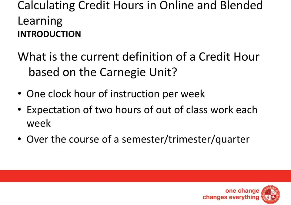 Unit? One clock hour of instruction per week Expectation of two hours of
