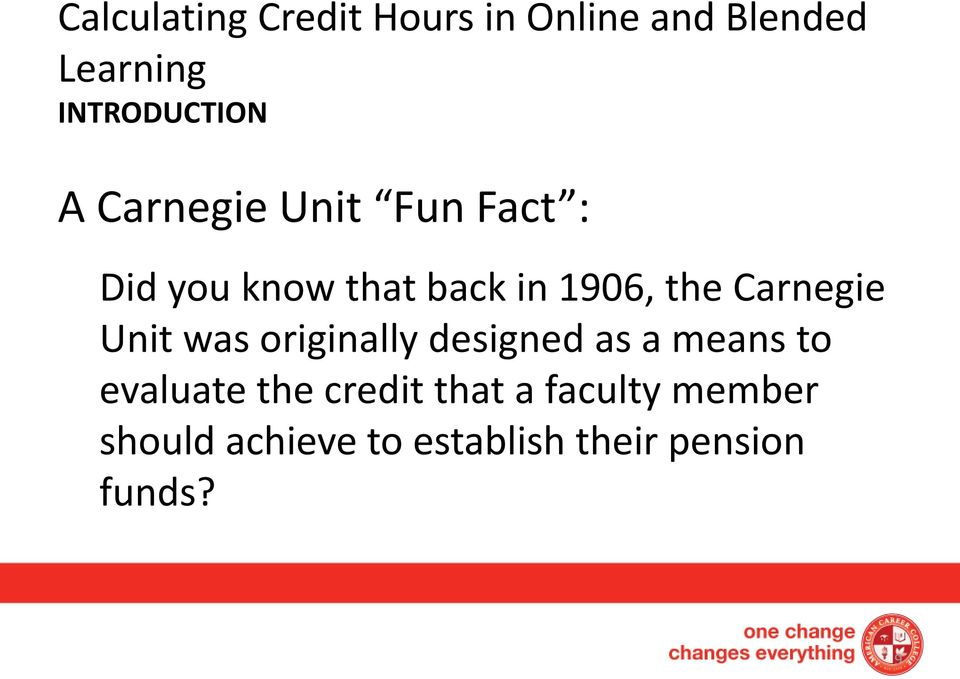 Carnegie Unit was originally designed as a means to evaluate the