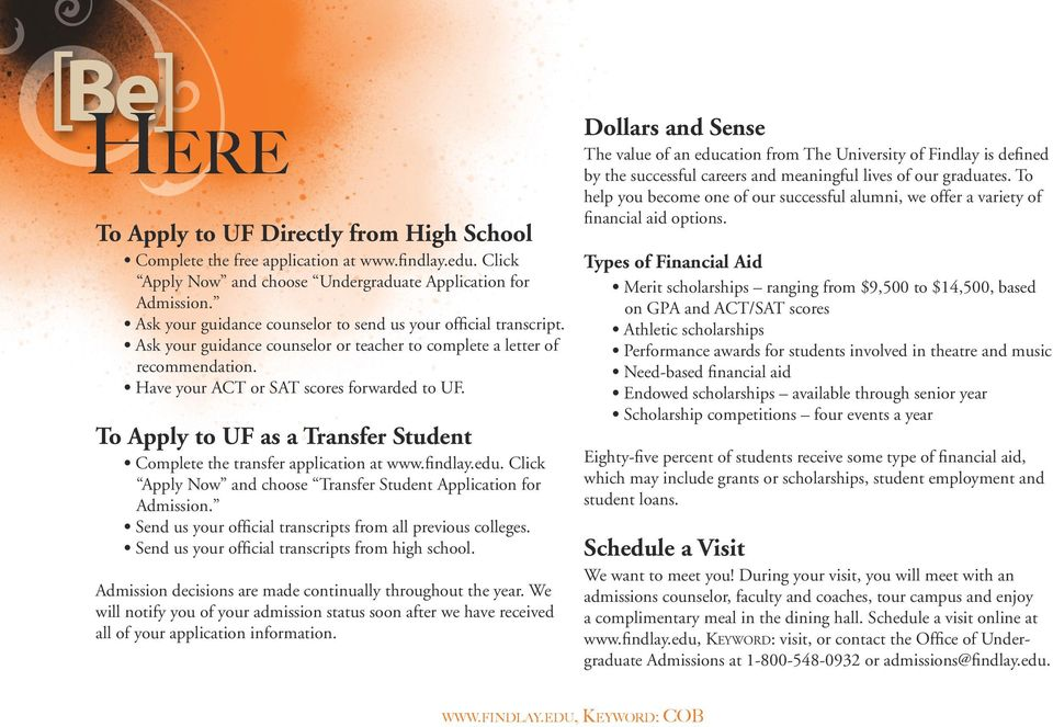 To Apply to UF as a Transfer Student Complete the transfer application at www.findlay.edu. Click Apply Now and choose Transfer Student Application for Admission.