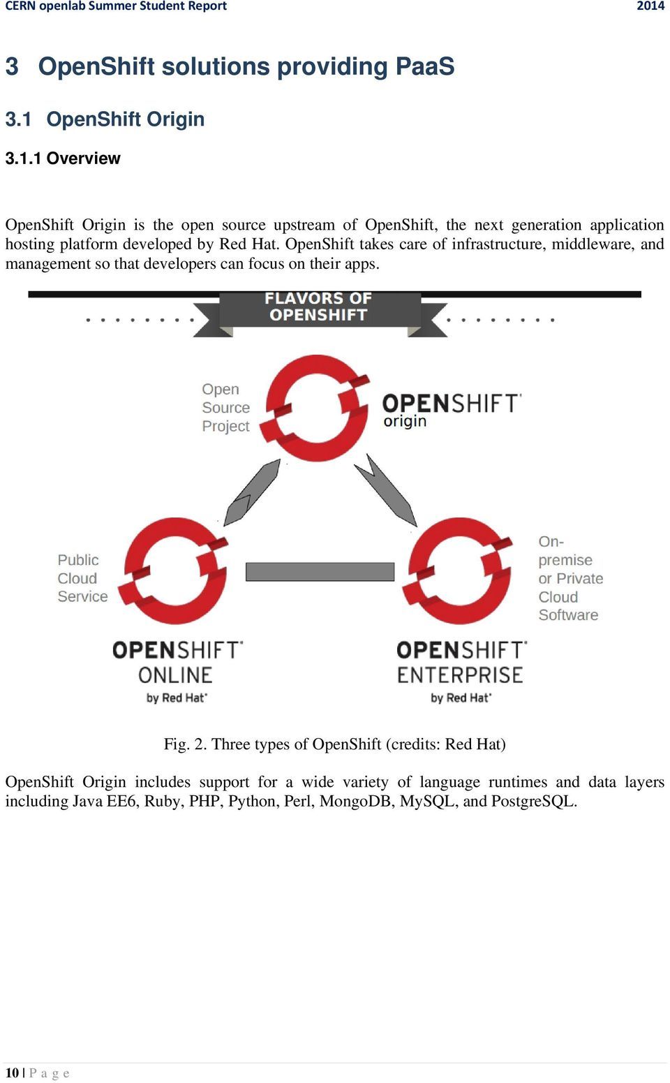 1 Overview OpenShift Origin is the open source upstream of OpenShift, the next generation application hosting platform developed by Red