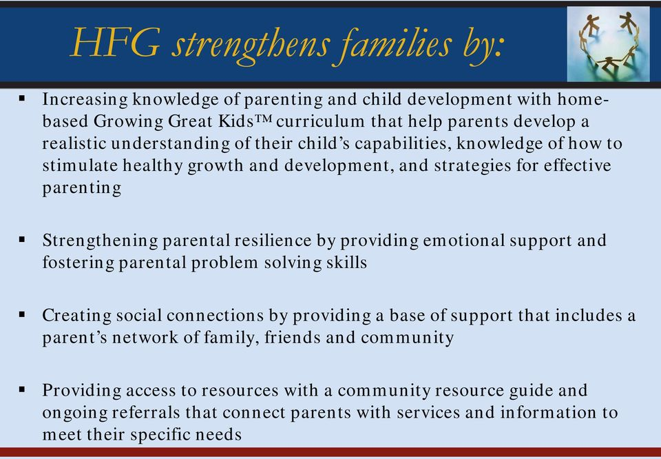 resilience by providing emotional support and fostering parental problem solving skills Creating social connections by providing a base of support that includes a parent s