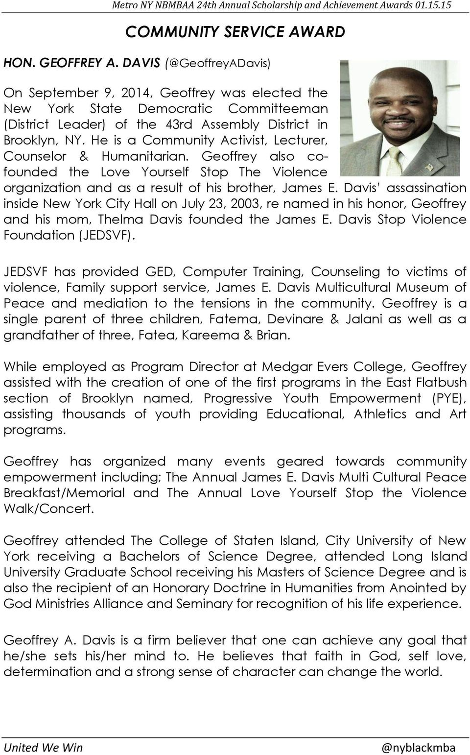 He is a Community Activist, Lecturer, Counselor & Humanitarian. Geoffrey also cofounded the Love Yourself Stop The Violence organization and as a result of his brother, James E.