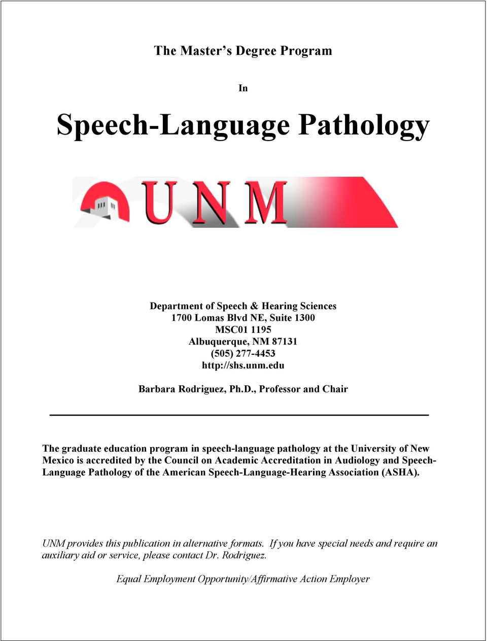 , Professor and Chair The graduate education program in speech-language pathology at the University of New Mexico is accredited by the Council on Academic Accreditation in
