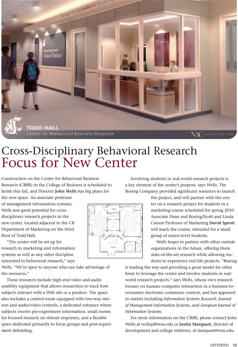 An associate professor of management information systems, Wells sees great potential for crossdisciplinary research projects in the new center, located adjacent to the CB Department of Marketing on