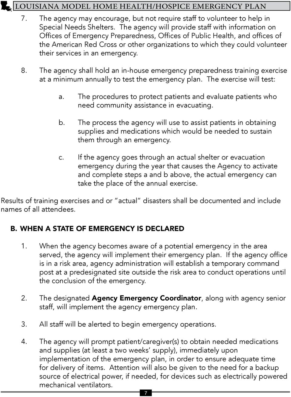 volunteer their services in an emergency. 8. The agency shall hold an in-house emergency preparedness training exercise at a minimum annually to test the emergency plan. The exercise will test: a.