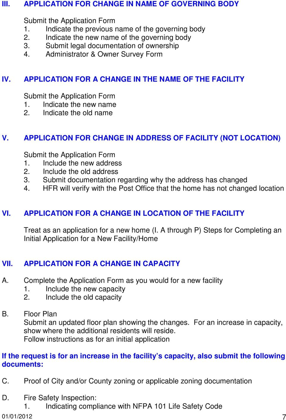 Indicate the old name V. APPLICATION FOR CHANGE IN ADDRESS OF FACILITY (NOT LOCATION) Submit the Application Form 1. Include the new address 2. Include the old address 3.