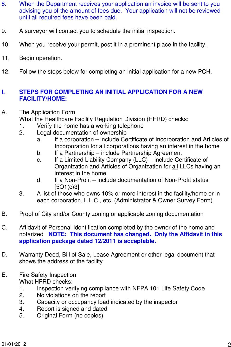 Follow the steps below for completing an initial application for a new PCH. I. STEPS FOR COMPLETING AN INITIAL APPLICATION FOR A NEW FACILITY/HOME: A.