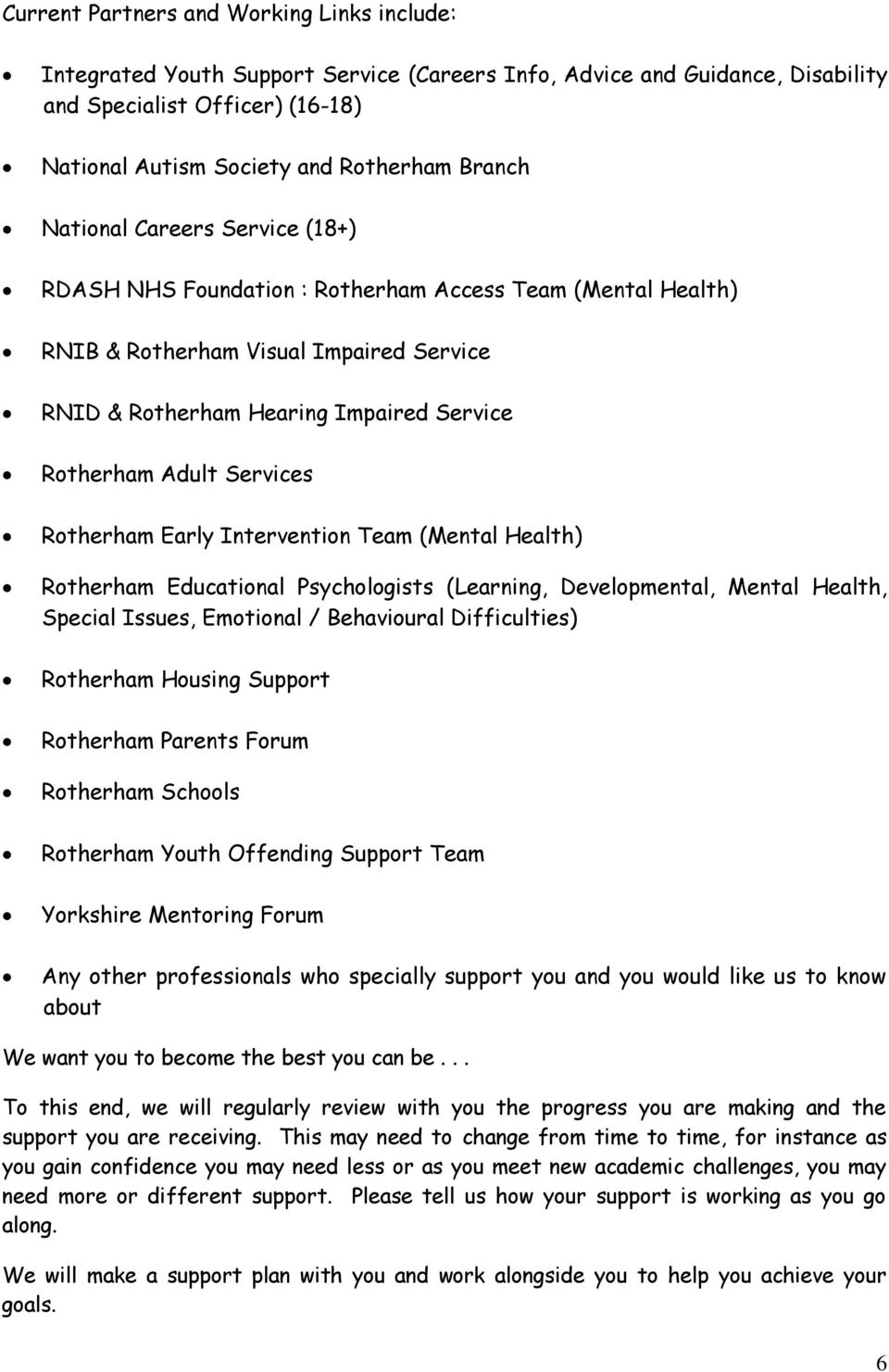 Services Rotherham Early Intervention Team (Mental Health) Rotherham Educational Psychologists (Learning, Developmental, Mental Health, Special Issues, Emotional / Behavioural Difficulties) Rotherham