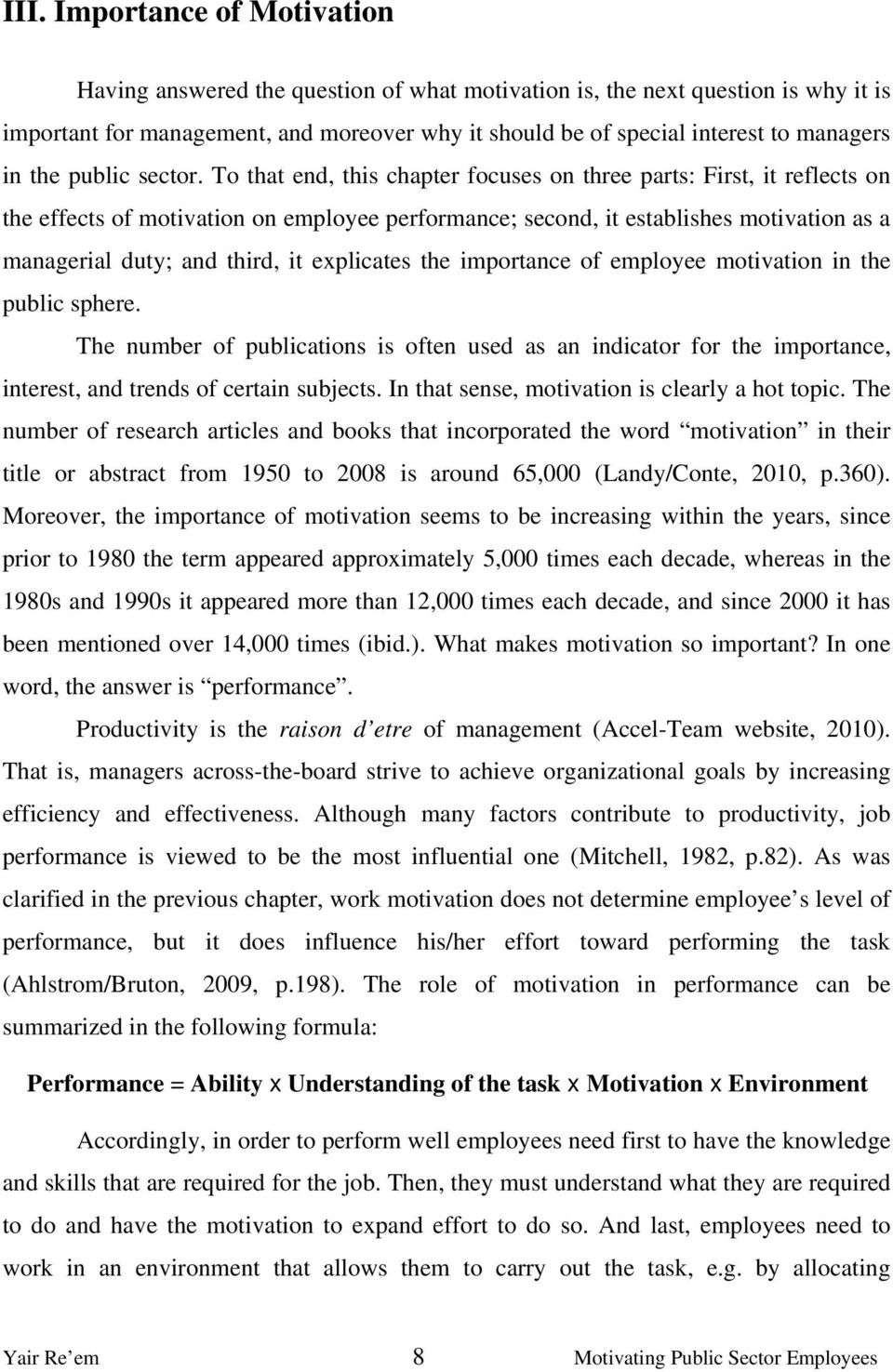 To that end, this chapter focuses on three parts: First, it reflects on the effects of motivation on employee performance; second, it establishes motivation as a managerial duty; and third, it
