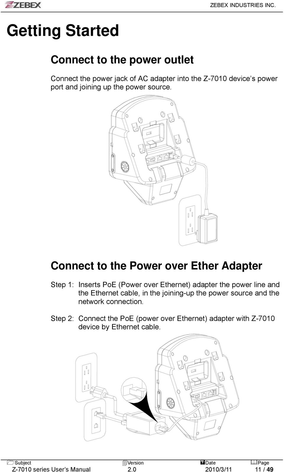 Connect to the Power over Ether Adapter Step 1: Inserts PoE (Power over Ethernet) adapter the power line and the