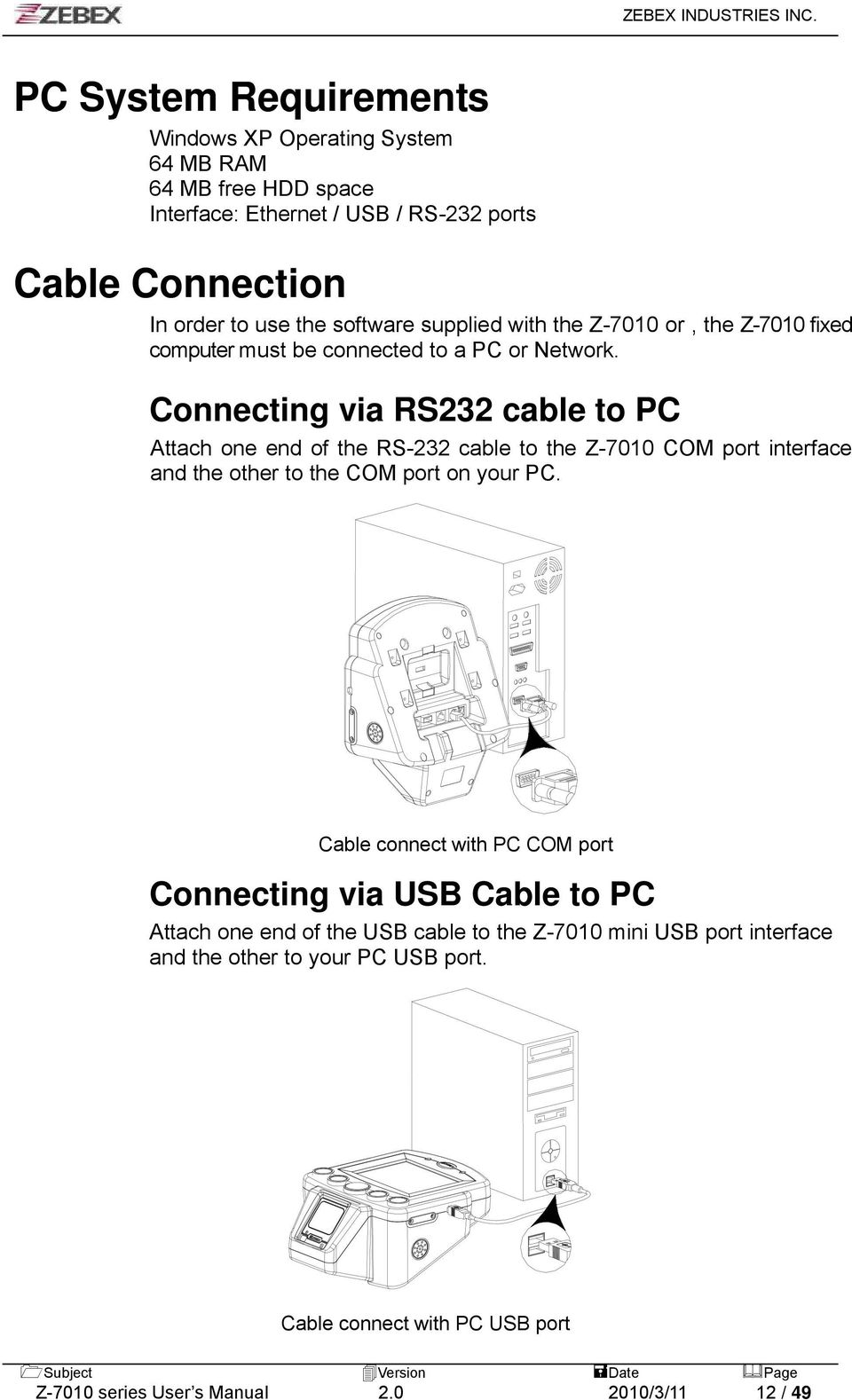 Connecting via RS232 cable to PC Attach one end of the RS-232 cable to the Z-7010 COM port interface and the other to the COM port on your PC.