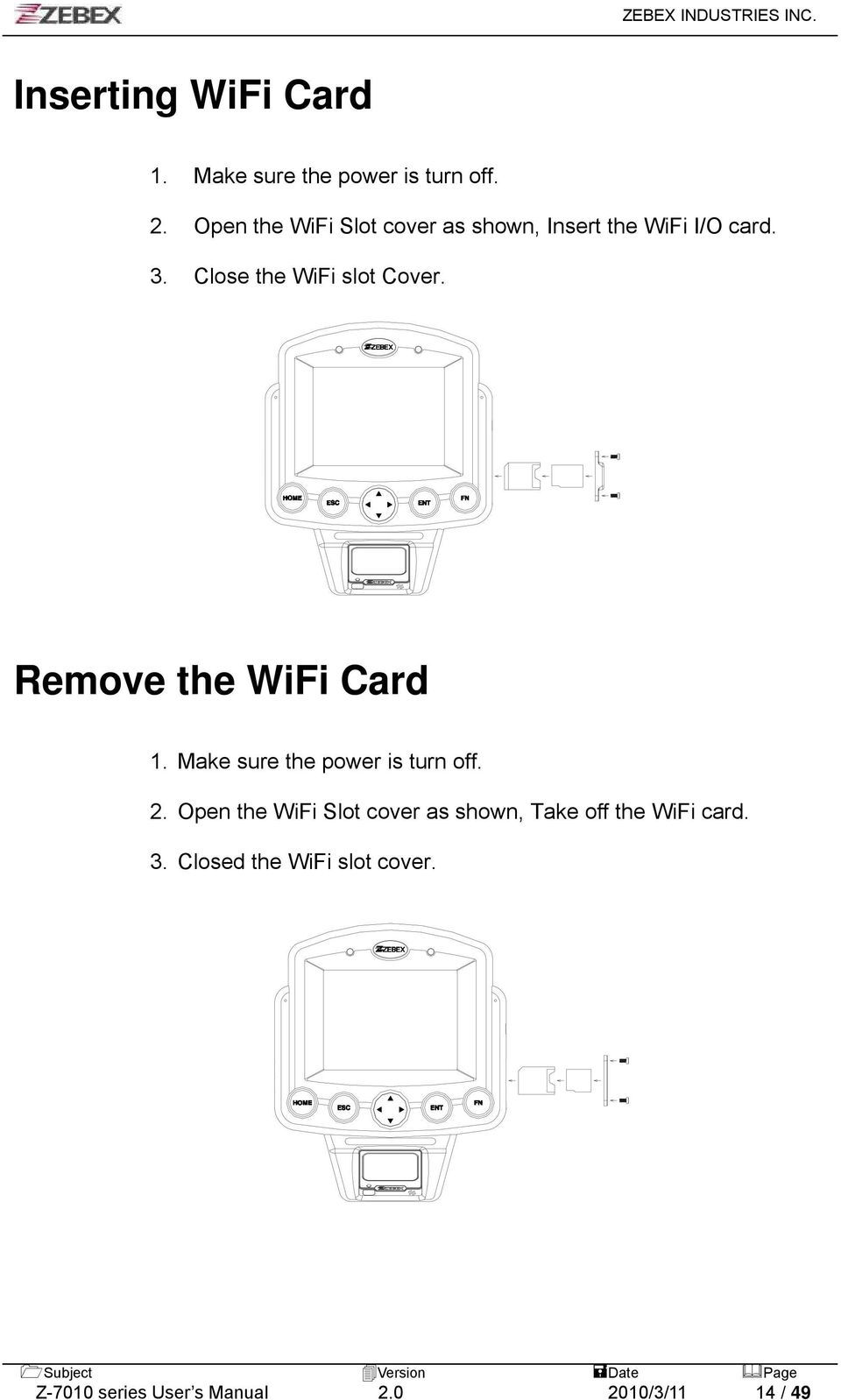 Close the WiFi slot Cover. Remove the WiFi Card 1. Make sure the power is turn off. 2.