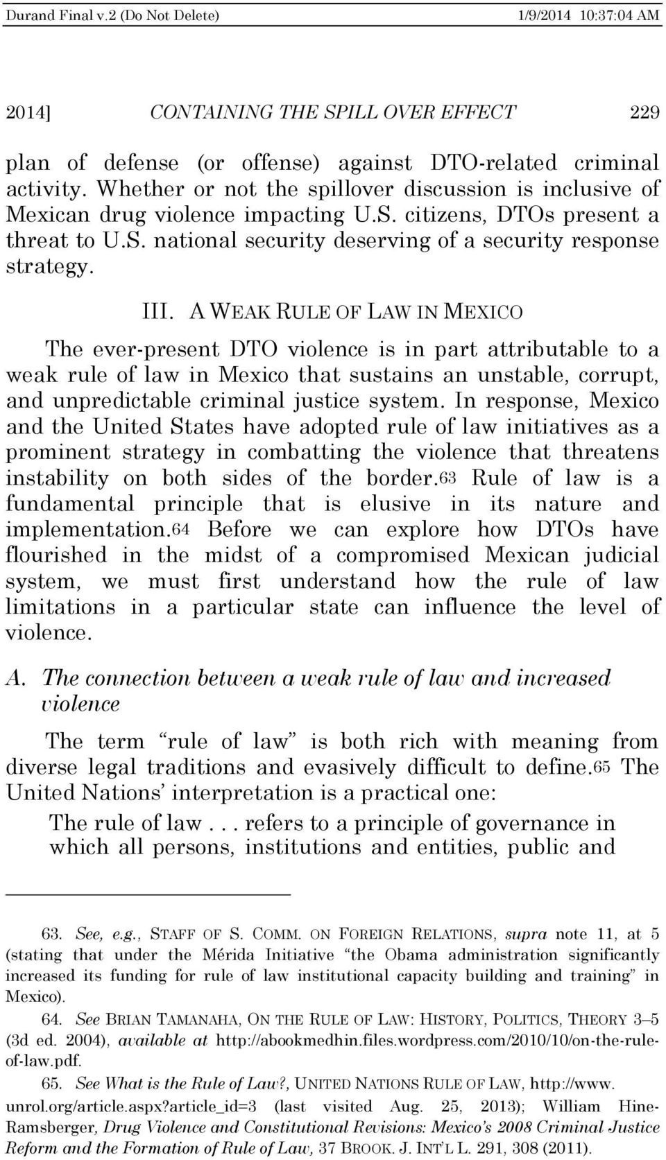 A WEAK RULE OF LAW IN MEXICO The ever-present DTO violence is in part attributable to a weak rule of law in Mexico that sustains an unstable, corrupt, and unpredictable criminal justice system.