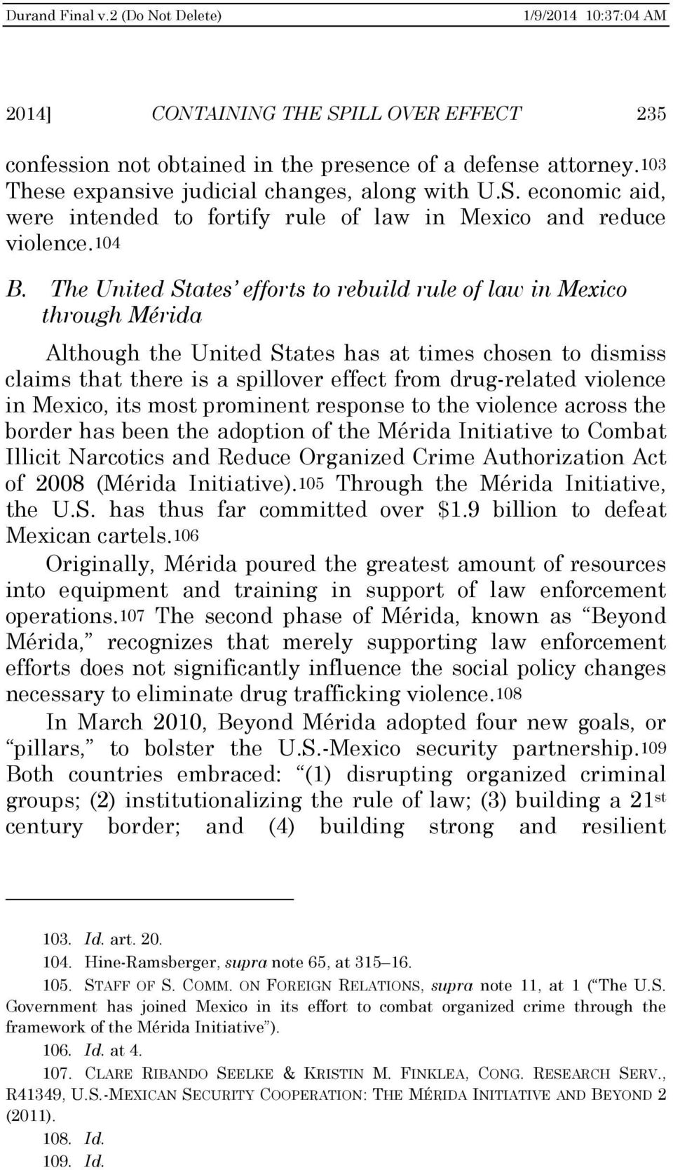 The United States efforts to rebuild rule of law in Mexico through Mérida Although the United States has at times chosen to dismiss claims that there is a spillover effect from drug-related violence