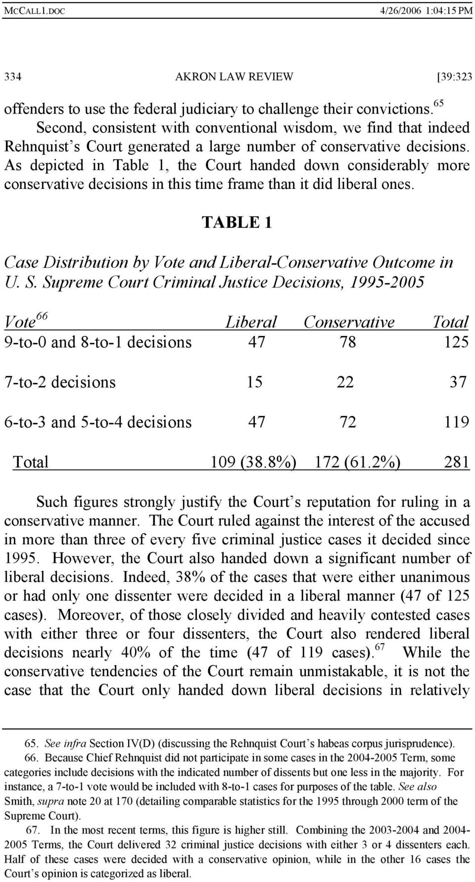 As depicted in Table 1, the Court handed down considerably more conservative decisions in this time frame than it did liberal ones.