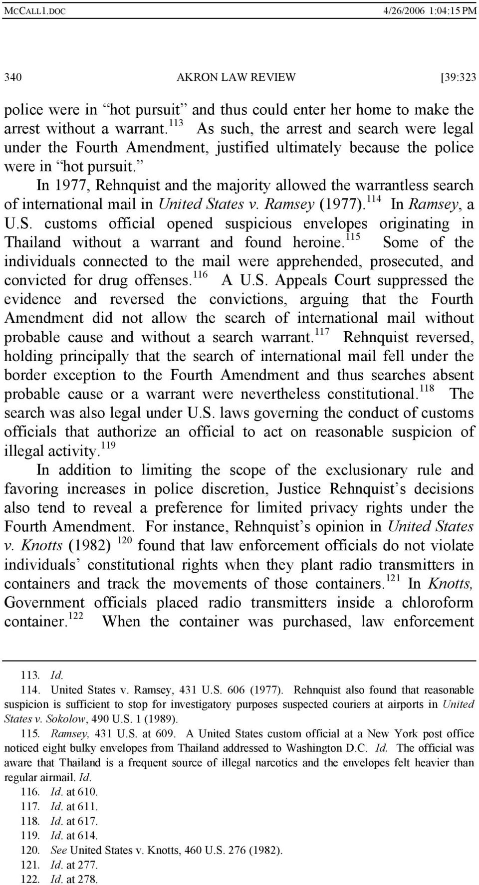 In 1977, Rehnquist and the majority allowed the warrantless search of international mail in United St