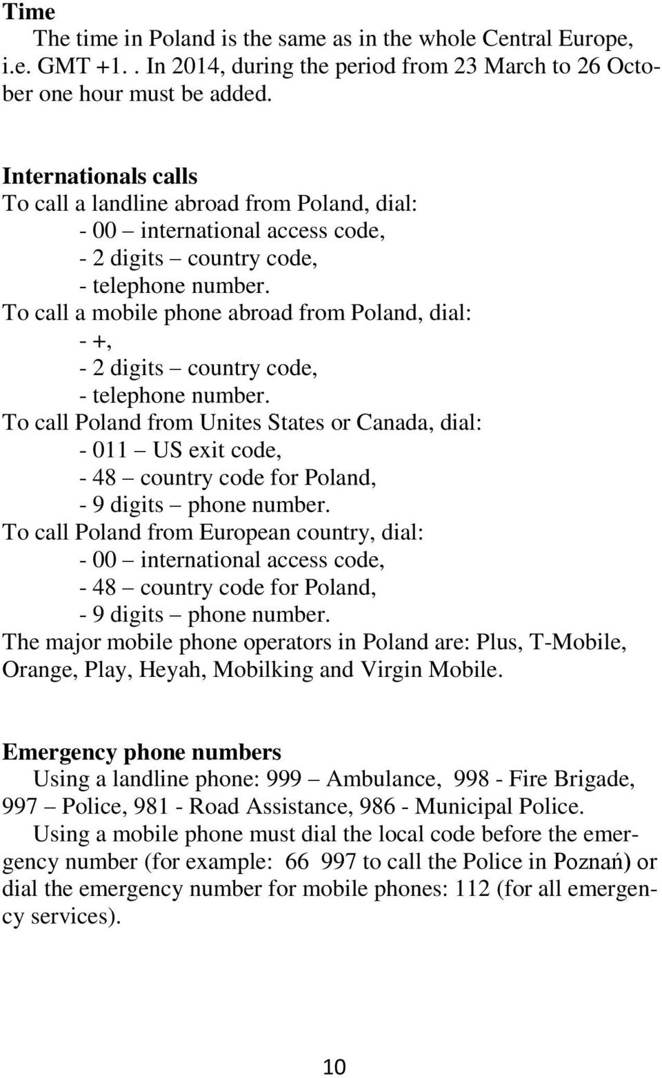 To call a mobile phone abroad from Poland, dial: - +, - 2 digits country code, - telephone number.
