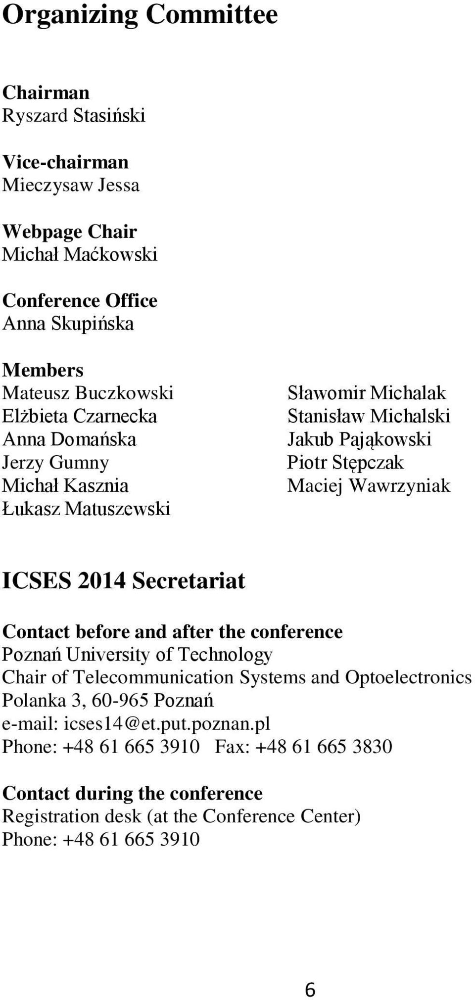 ICSES 2014 Secretariat Contact before and after the conference Poznań University of Technology Chair of Telecommunication Systems and Optoelectronics Polanka 3, 60-965