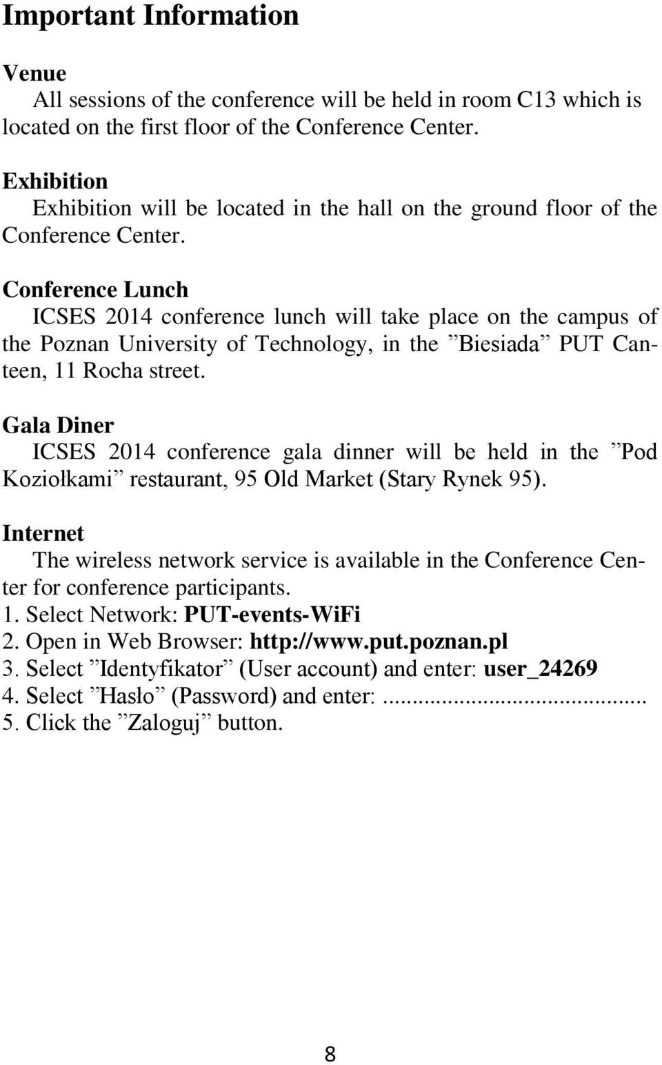 Conference Lunch ICSES 2014 conference lunch will take place on the campus of the Poznan University of Technology, in the Biesiada PUT Canteen, 11 Rocha street.