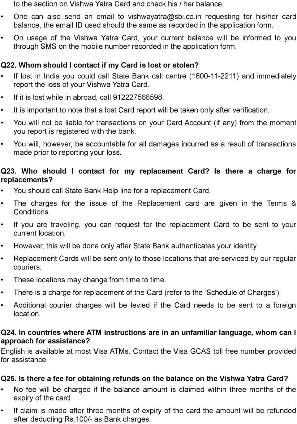 On usage of the Vishwa Yatra Card, your current balance will be informed to you through SMS on the mobile number recorded in the application form. Q22.