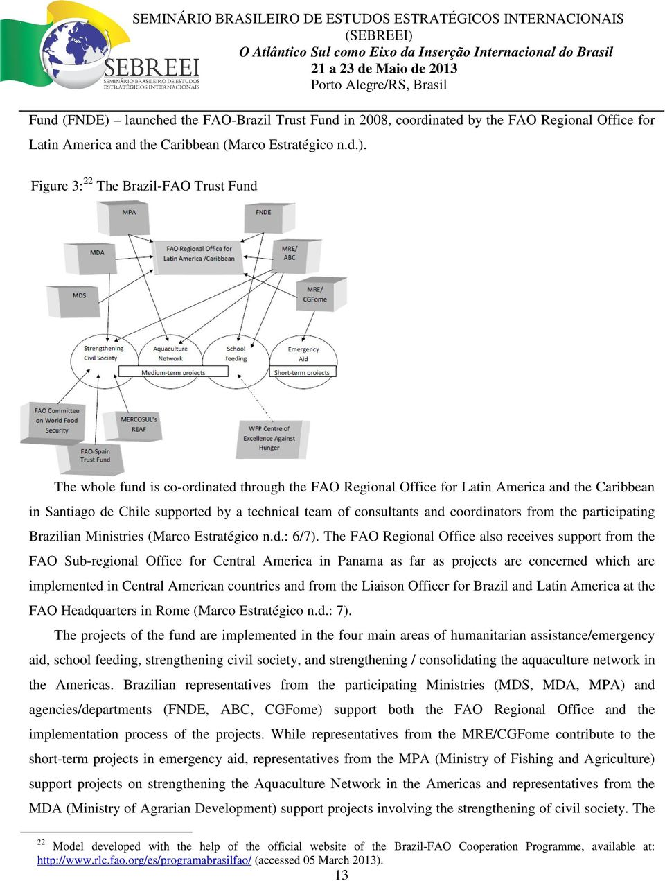 Figure 3: 22 The Brazil-FAO Trust Fund The whole fund is co-ordinated through the FAO Regional Office for Latin America and the Caribbean in Santiago de Chile supported by a technical team of