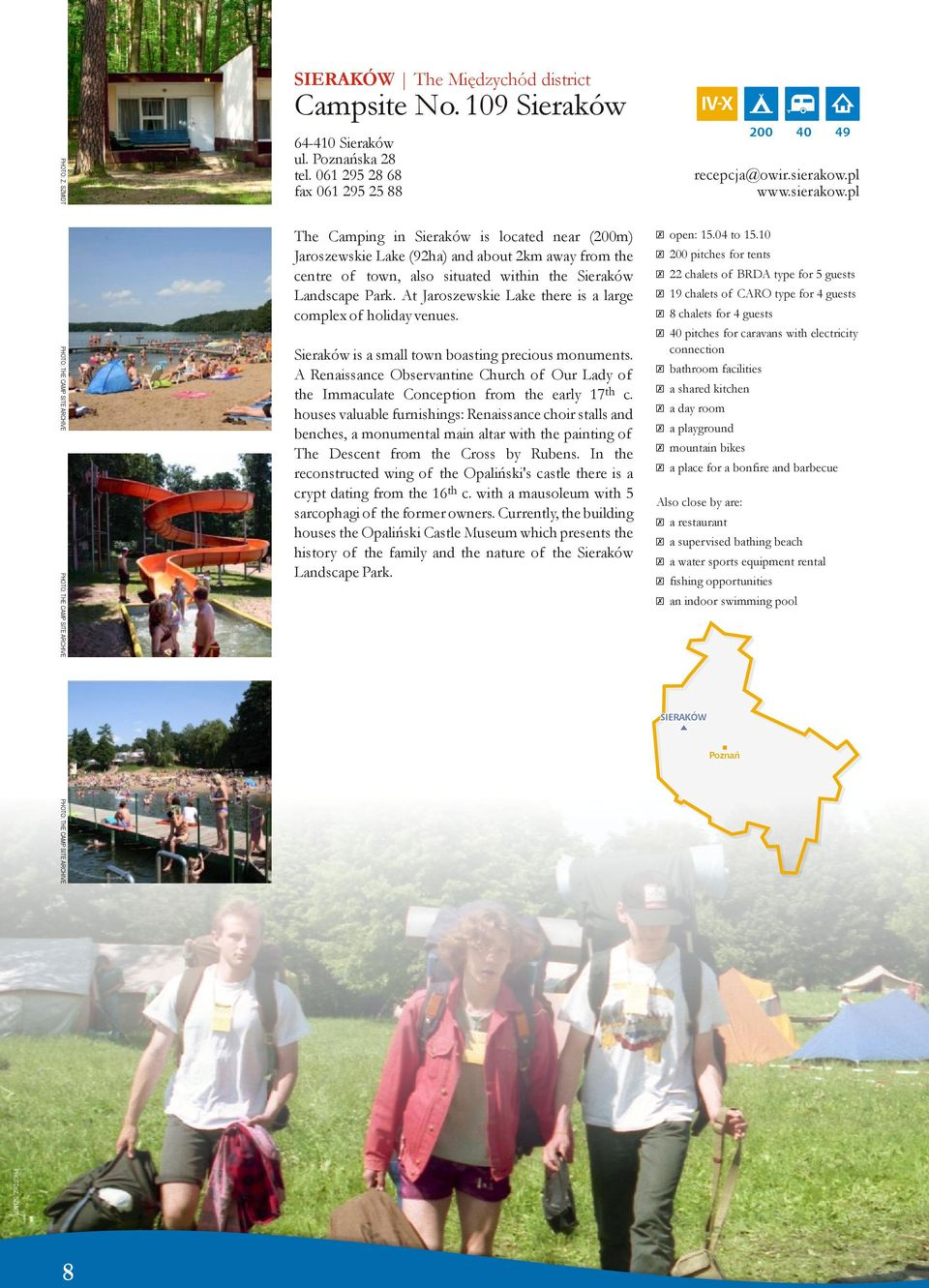 At Jaroszewskie Lake there is a large complex of holiday venues. Sieraków is a small town boasting precious monuments.
