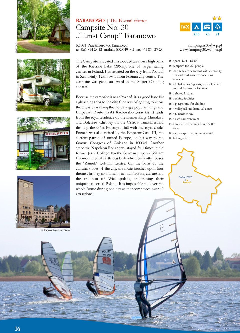 It is situated on the way from to Szamotuły, 12km away from city centre. The campsite was given an award in the Mister Camping contest.