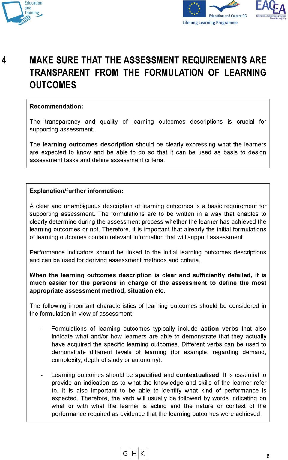 The learning outcomes description should be clearly expressing what the learners are expected to know and be able to do so that it can be used as basis to design assessment tasks and define