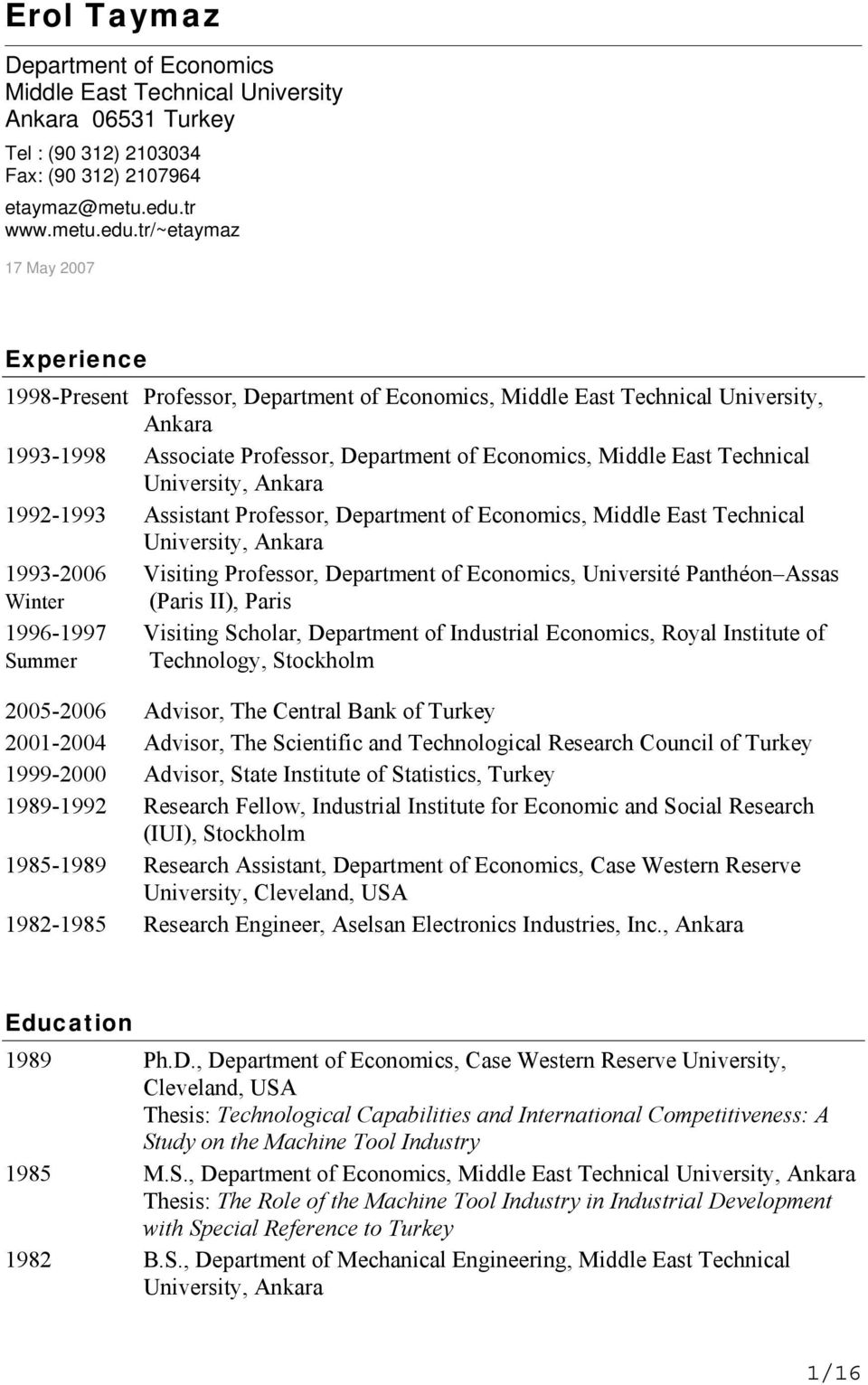 tr/~etaymaz 17 May 2007 Experience 1998-Present Professor, Department of Economics, Middle East Technical University, Ankara 1993-1998 Associate Professor, Department of Economics, Middle East