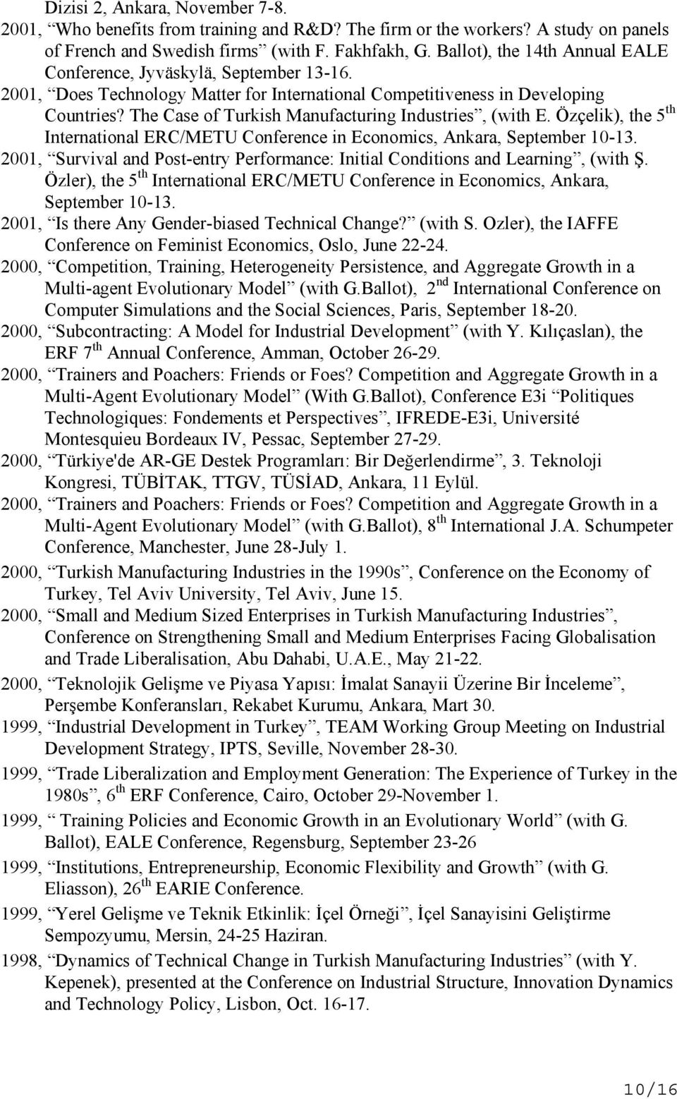 The Case of Turkish Manufacturing Industries, (with E. Özçelik), the 5 th International ERC/METU Conference in Economics, Ankara, September 10-13.