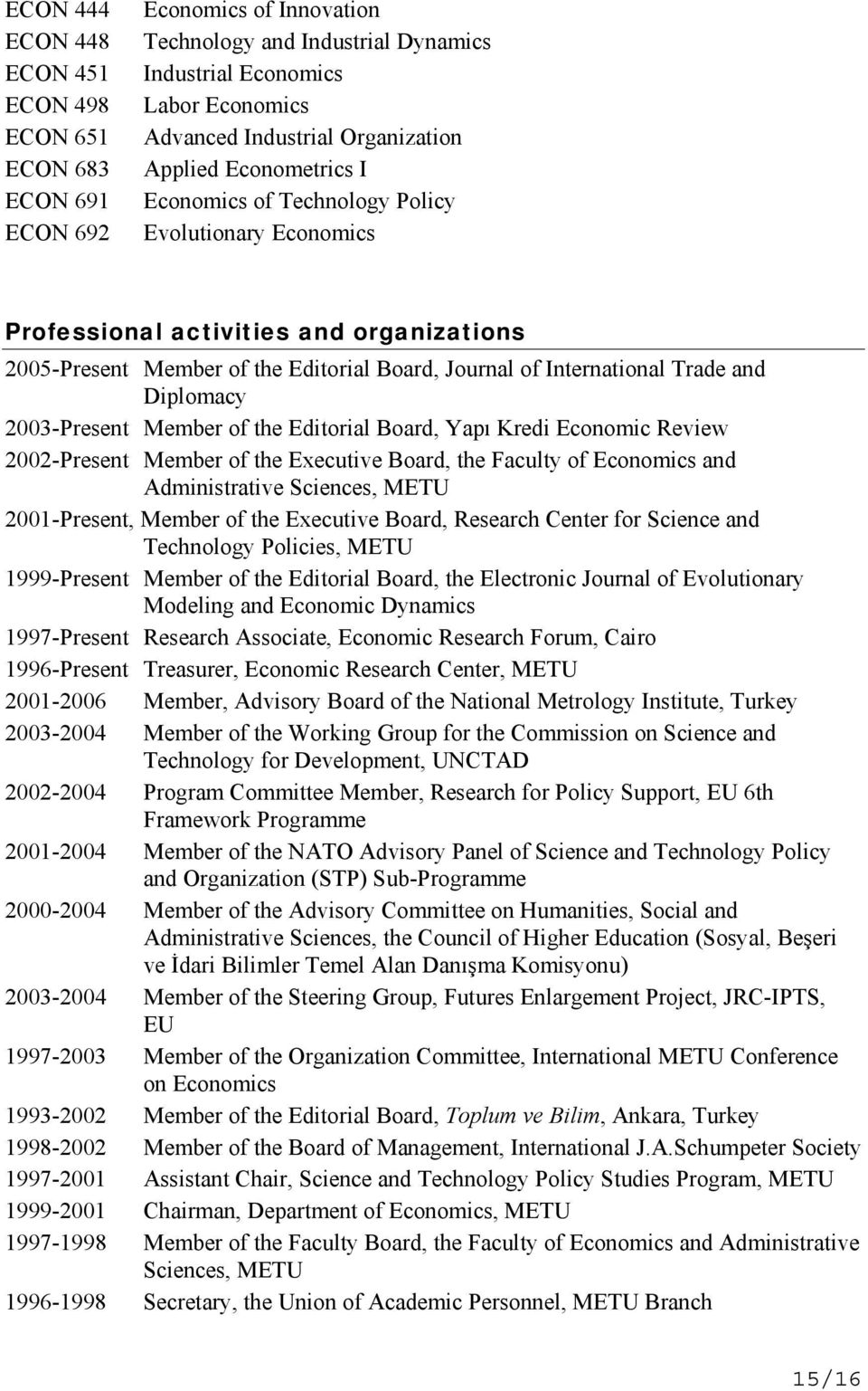 International Trade and Diplomacy 2003-Present Member of the Editorial Board, Yapı Kredi Economic Review 2002-Present Member of the Executive Board, the Faculty of Economics and Administrative