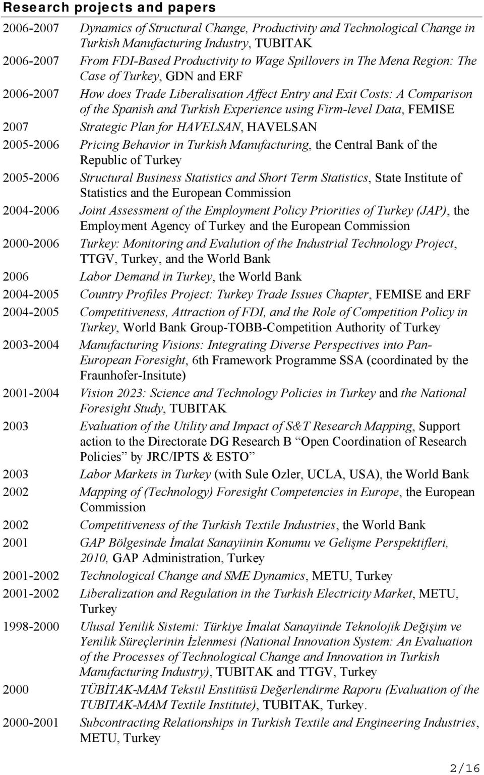 Data, FEMISE 2007 Strategic Plan for HAVELSAN, HAVELSAN 2005-2006 Pricing Behavior in Turkish Manufacturing, the Central Bank of the Republic of Turkey 2005-2006 Structural Business Statistics and