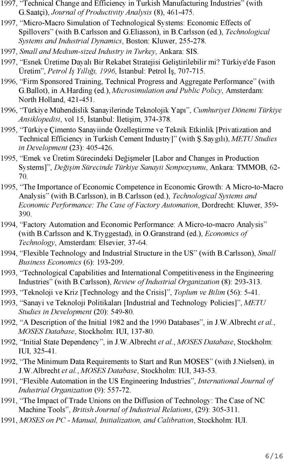 ), Technological Systems and Industrial Dynamics, Boston: Kluwer, 255-278. 1997, Small and Medium-sized Industry in Turkey, Ankara: SIS.
