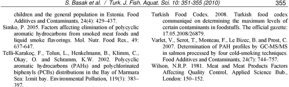 , Klimm, C., Okay, O. and Schramm, K.W. 2002. Polycyclic aromatic hydrocarbons (PAHs) and polychlorinated biphenyls (PCBs) distributions in the Bay of Marmara Sea: Izmit bay.
