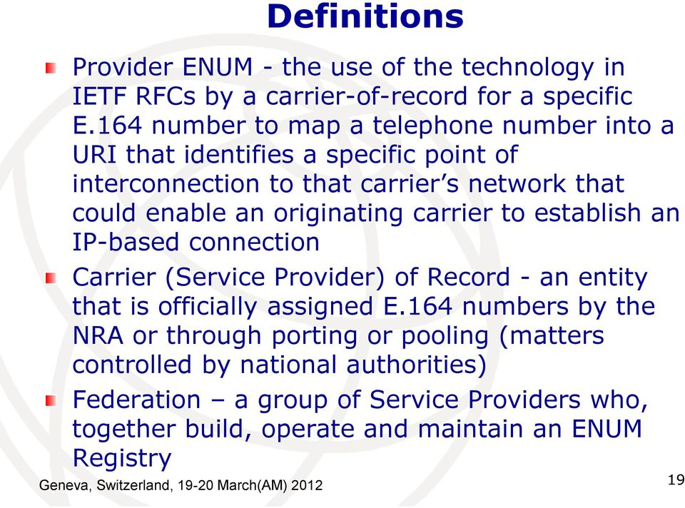 originating carrier to establish an IP-based connection Carrier (Service Provider) of Record - an entity that is officially assigned E.