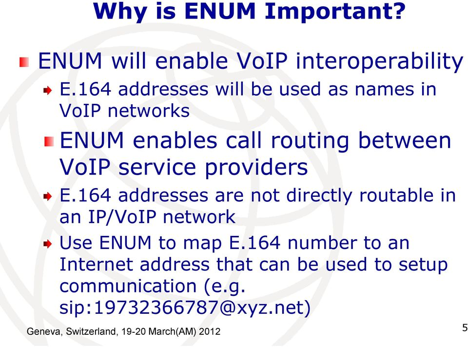 providers E.164 addresses are not directly routable in an IP/VoIP network Use ENUM to map E.