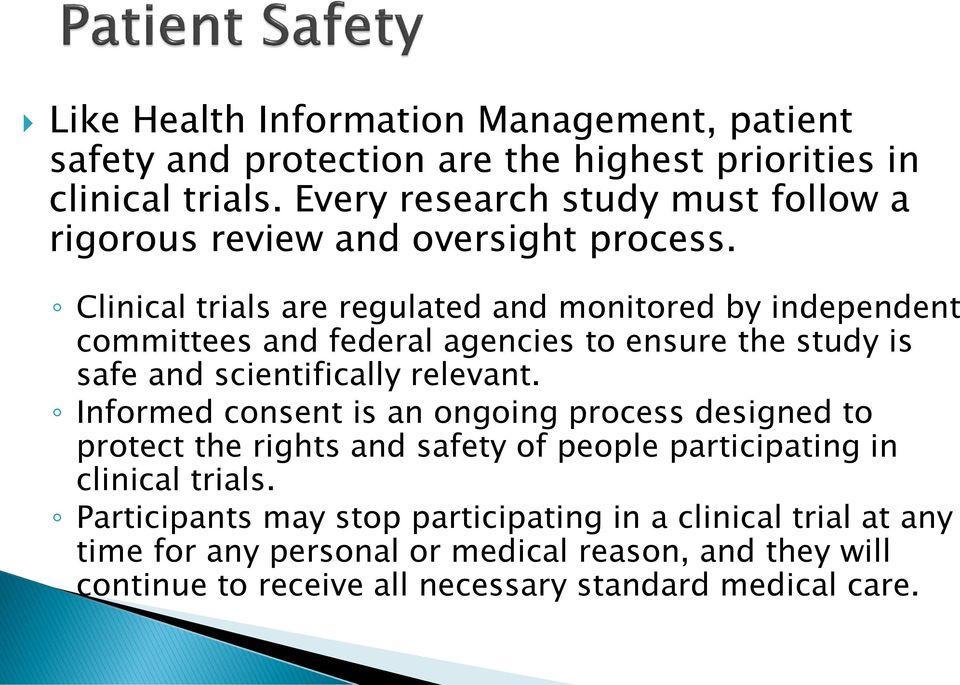 Clinical trials are regulated and monitored by independent committees and federal agencies to ensure the study is safe and scientifically relevant.