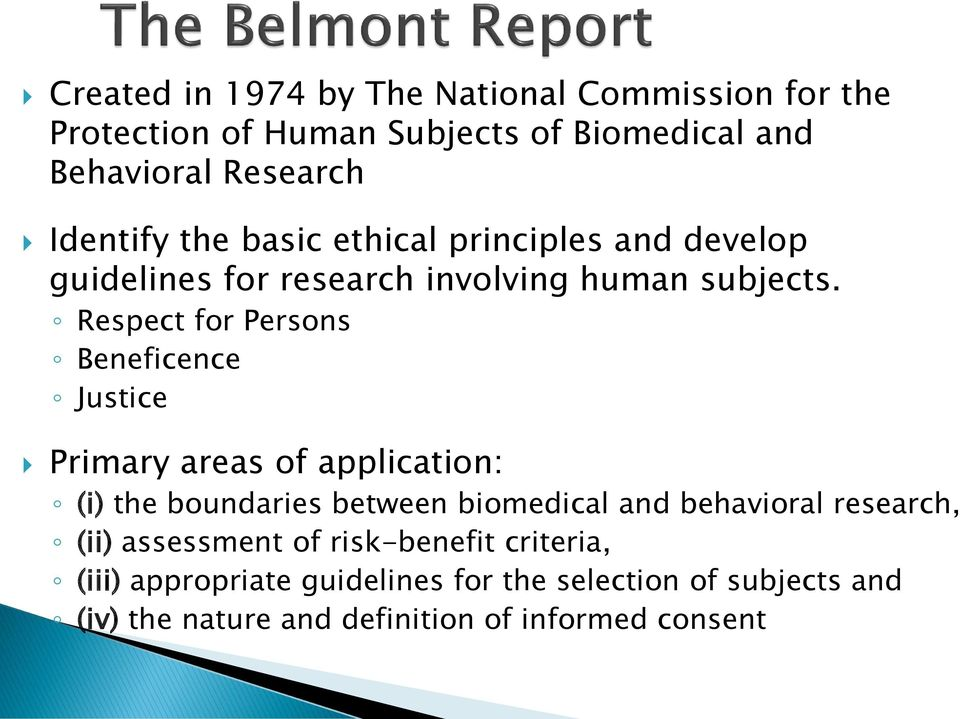 Respect for Persons Beneficence Justice Primary areas of application: (i) the boundaries between biomedical and behavioral