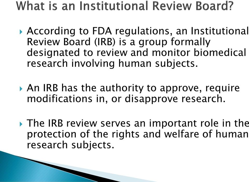 An IRB has the authority to approve, require modifications in, or disapprove research.