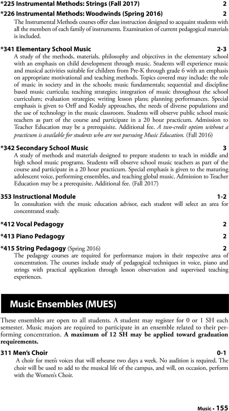 *341 Elementary School Music 2-3 A study of the methods, materials, philosophy and objectives in the elementary school with an emphasis on child development through music.