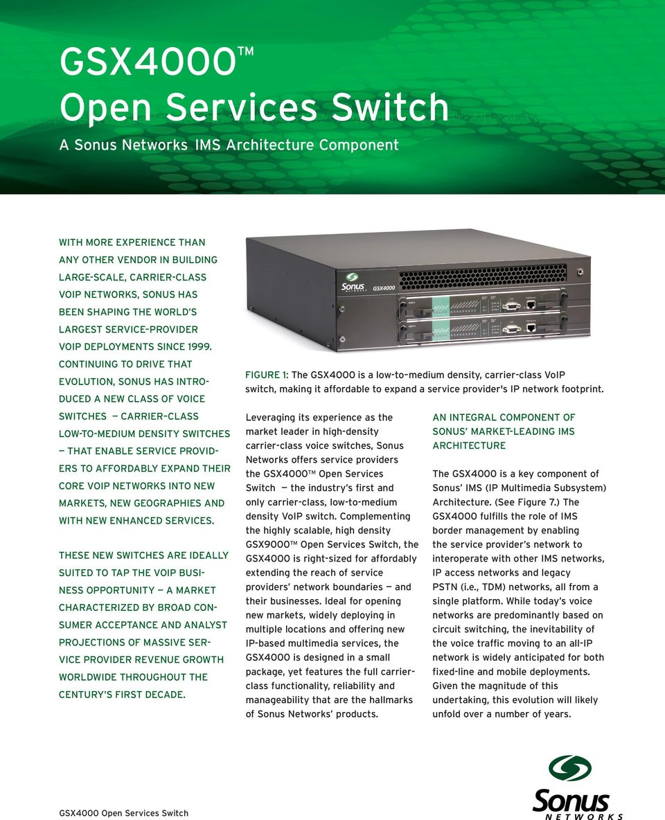 CONTINUING TO DRIVE THAT EVOLUTION, SONUS HAS INTRODUCED A NEW CLASS OF VOICE SWITCHES CARRIER CLASS LOW-TO-MEDIUM DENSITY SWITCHES THAT ENABLE SERVICE PROVIDERS TO AFFORDABLY EXPAND THEIR CORE VOIP