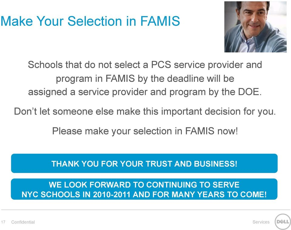 Don t let someone else make this important decision for you. Please make your selection in FAMIS now!