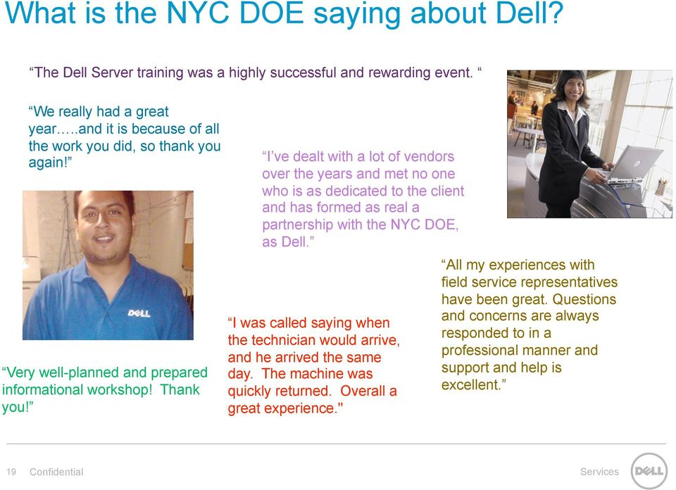 I ve dealt with a lot of vendors over the years and met no one who is as dedicated to the client and has formed as real a partnership with the NYC DOE, as Dell.