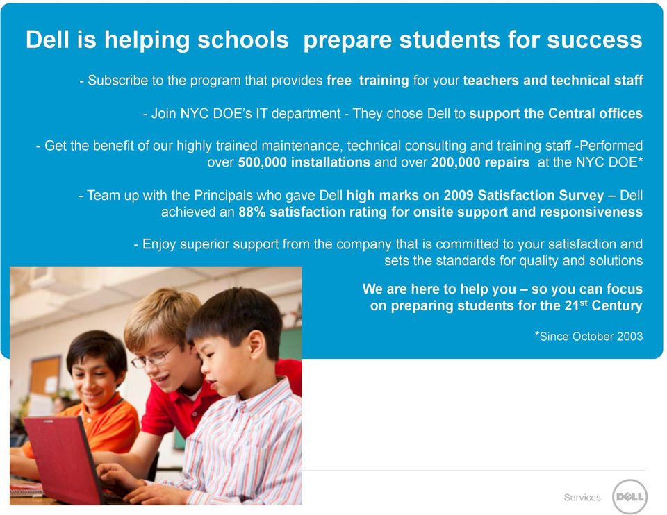 - Team up with the Principals who gave Dell high marks on 2009 Satisfaction Survey Dell achieved an 88% satisfaction rating for onsite support and responsiveness - Enjoy superior support from the