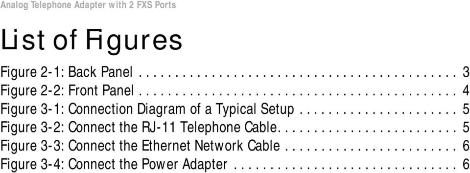 ..................... 5 Figure 3-2: Connect the RJ-11 Telephone Cable......................... 5 Figure 3-3: Connect the Ethernet Network Cable.