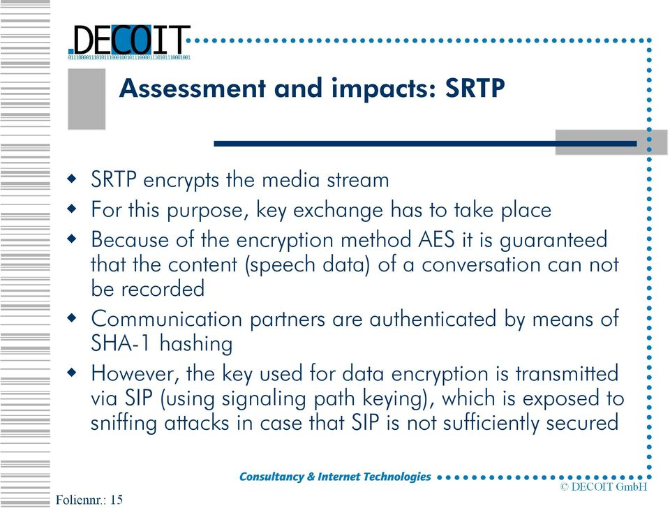Communication partners are authenticated by means of SHA-1 hashing However, the key used for data encryption is