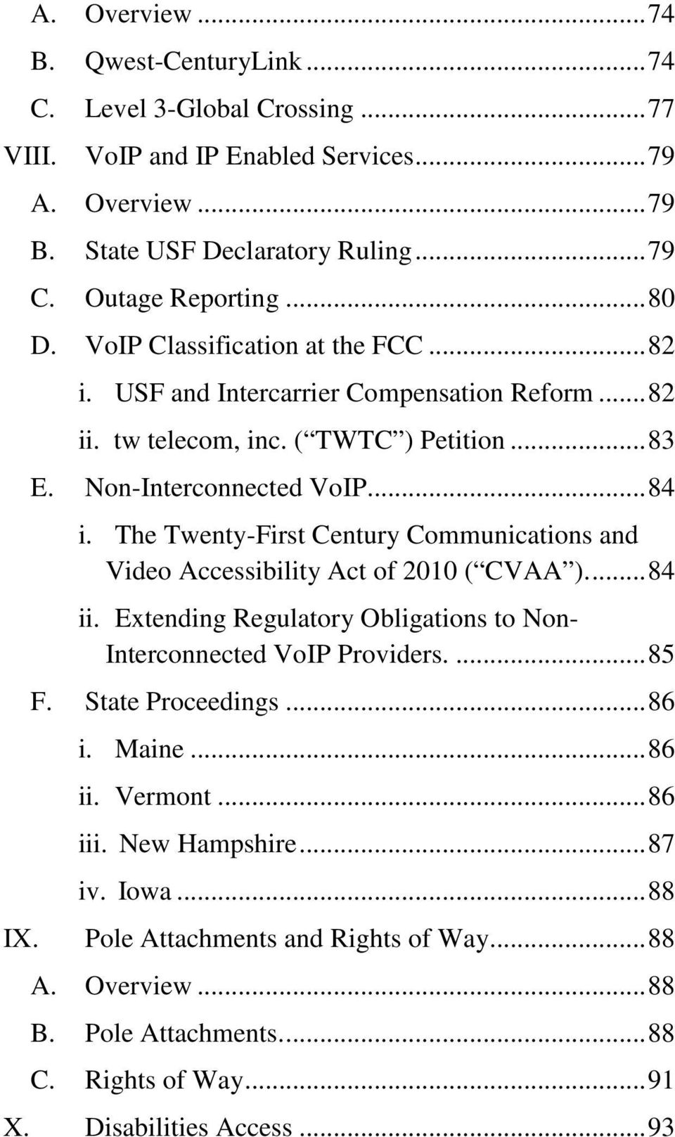 The Twenty-First Century Communications and Video Accessibility Act of 2010 ( CVAA ).... 84 ii. Extending Regulatory Obligations to Non- Interconnected VoIP Providers.... 85 F. State Proceedings.